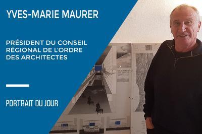 Portrait du Jour : Yves-Marie MAURER, Architecte